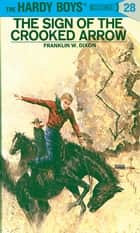 Hardy Boys 28: The Sign of the Crooked Arrow ebook by