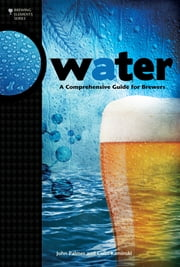 Water - A Comprehensive Guide for Brewers ebook by John Palmer,Colin Kaminski