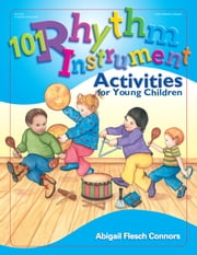 101 Rhythm Instrument Activities for Young Children ebook by Abigail Flesch Connors