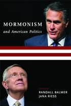 Mormonism and American Politics ebook by Randall Balmer, Jana Riess