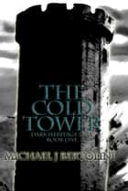 The Cold Tower; Dark Heritage Saga I ebook by Michael Bertolini
