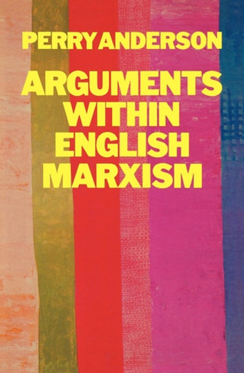 Arguments Within English Marxism ebook by Perry Anderson