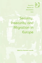 Security, Insecurity and Migration in Europe ebook by Dr Gabriella Lazaridis,Professor Maykel Verkuyten