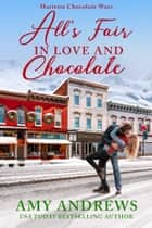All's Fair in Love and Chocolate ebook by Amy Andrews