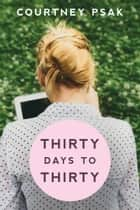 Thirty Days to Thirty ebook by courtney psak