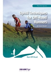 Uphill Techniques for Off-Road Runners ebook by Keven Shevels