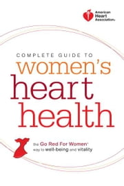 American Heart Association Complete Guide to Women's Heart Health - The Go Red for Women Way to Well-Being & Vitality ebook by American Heart Association