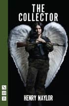 The Collector (NHB Modern Plays) ebook by Henry Naylor