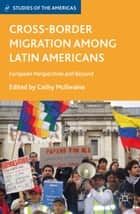 Cross-Border Migration among Latin Americans - European Perspectives and Beyond ebook by C. McIlwaine