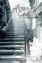 A CHILD OF GOD ebook by Lillie Sandridge-Hill
