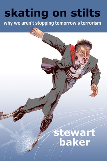 Skating on Stilts - Why We Aren't Stopping Tomorrow's Terrorism ebook by Stewart Baker