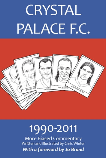 Crystal Palace F.C. 1990-2011: More Biased Commentary ebook by Chris Winter