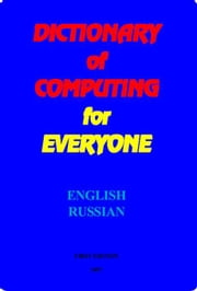 Dictionary of Computing for Everyone ebook by Sharshakov, Igor V.