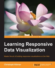 Learning Responsive Data Visualization ebook by Christoph Korner