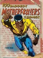 100 Baddest Mother F*ckers in Comics ebook by Brent Frankenhoff
