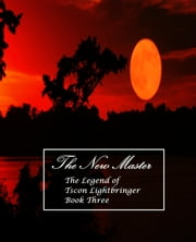 The New Master:The Legend of Tscon Lightbringer Book Three ebook by J S Eaton