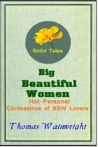 Big Beautiful Women: Hot Personal Confessions of BBW Lovers ebook by Thomas Wainwright