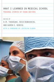 What I Learned in Medical School: Personal Stories of Young Doctors ebook by Takakuwa, Kevin M.