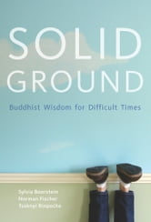 Solid Ground - Buddhist Wisdom for Difficult Times ebook by Sylvia Boorstein,Norman Fischer,Tsoknyi Rinpoche