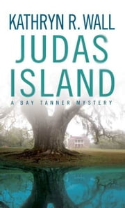 Judas Island - A Bay Tanner Mystery ebook by Kathryn R. Wall
