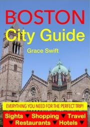 Boston City Guide - Sightseeing, Hotel, Restaurant, Travel & Shopping Highlights (Illustrated) ebook by Grace Swift