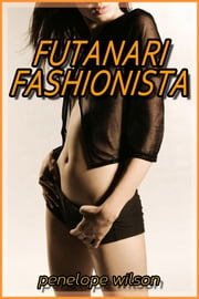 Futanari Fashionista ebook by Penelope Wilson