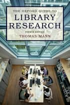 The Oxford Guide to Library Research ebook by Thomas Mann