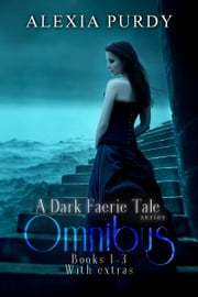 A Dark Faerie Tale Series Omnibus Edition (Books 1, 2, 3, & Extras) ebook by Alexia Purdy