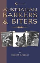 Australian Barkers and Biters ebook by Robert Kaleski