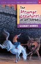 The Strange Creatures of Dr. Korbo ebook by Gilbert Morris