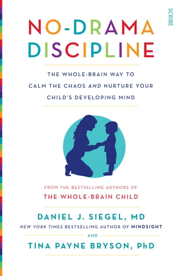 No-Drama Discipline - the bestselling parenting guide to nurturing your child's developing mind ebook by Tina Payne Bryson,Daniel J. Siegel, MD