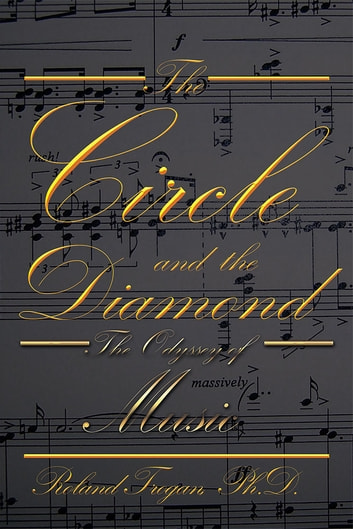 The Circle and the Diamond - The Odyssey of Music ebook by Roland Trogan
