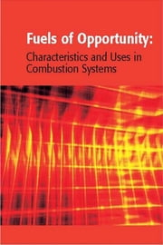 Fuels of Opportunity: Characteristics and Uses In Combustion Systems ebook by Tillman, David