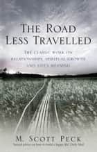 The Road Less Travelled - A New Psychology of Love, Traditional Values and Spiritual Growth ebook by M. Scott Peck
