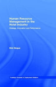Human Resource Management in the Hotel Industry - Strategy, Innovation and Performance ebook by Kim Hoque