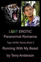 LGBT Erotic Paranormal Romance Running With My Beast (Tiger Shifter Series Book 2) ebook by Terry Anderson