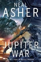 Jupiter War: The Owner Trilogy 3 ebook by Neal Asher