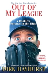 Out of My League - A Rookie's Survival in the Bigs ebook by Dirk Hayhurst