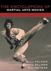 The Encyclopedia of Martial Arts Movies ebook by Bill Palmer,Karen Palmer,Ric Meyers