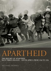 Apartheid - The History of Apartheid: Race vs. Reason - South Africa from 1948 - 1994 ebook by Michael Morris