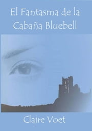 El fantasma de la Cabaña Bluebell ebook by Claire Voet