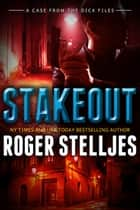 Stakeout - A Case From The Dick Files - Short Story ebook by Roger Stelljes
