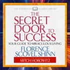 The Secret Door to Success - Your Guide to Miraculous Living audiobook by Mitch Horowitz, Florence Scovel Shinn