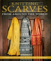 Knitting Scarves from Around the World - 23 Patterns in a Variety of Styles and Techniques ebook by Sue Flanders,Kosel