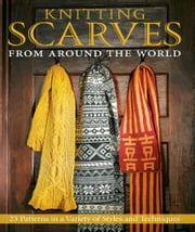 Knitting Scarves from Around the World - 23 Patterns in a Variety of Styles and Techniques ebook by Sue Flanders, Kosel