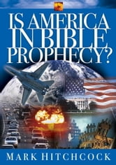 Is America in Bible Prophecy? ebook by Mark Hitchcock