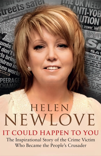 It Could Happen to You - The Inspirational Story of the Crime Victim Who Became the People's Crusader ebook by Helen Newlove