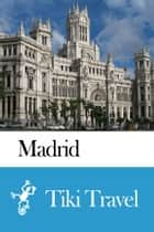 Madrid (Spain) Travel Guide - Tiki Travel ebook by Tiki Travel
