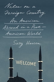 Notes on a Foreign Country - An American Abroad in a Post-American World ebook by Suzy Hansen