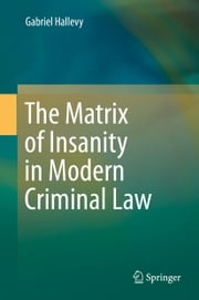The Matrix of Insanity in Modern Criminal Law ebook by Gabriel Hallevy